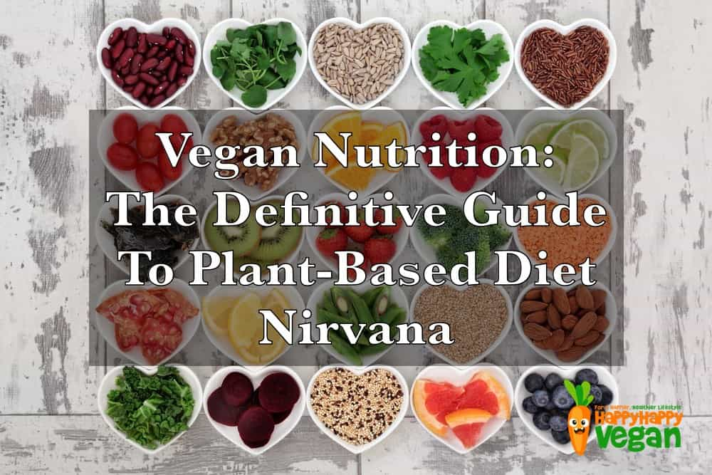 Vegan Nutrition: The Definitive Guide To Plant-Based Diet Nirvana