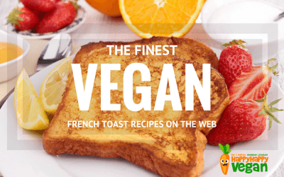 9 Of The Finest Vegan French Toast Recipes You've Ever Seen