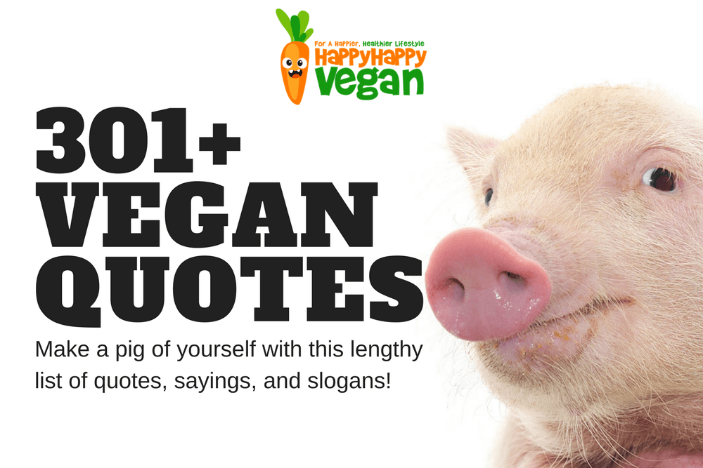301+ Vegan Quotes, Slogans, And Sayings - Happy Happy Vegan