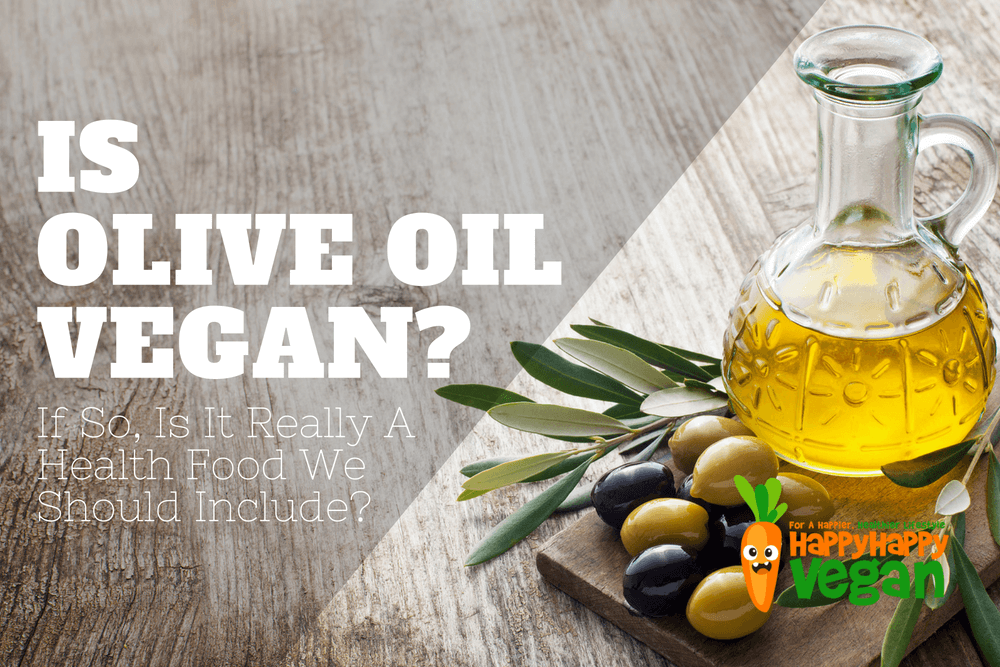 Is Olive Oil Vegan? If So, Is It Really A Health Food We Should Include?