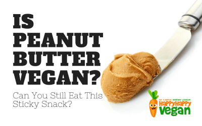Is Peanut Butter Vegan? Can You Still Eat This Sticky Snack?