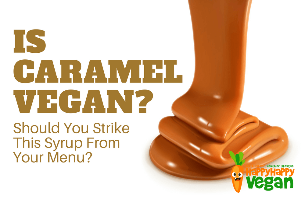 Is Caramel Vegan? Should You Strike This Syrup From Your Menu?