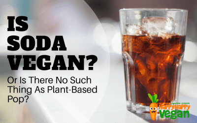 Is Soda Vegan? Or Is There No Such Thing As Plant-Based Pop?