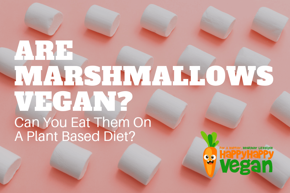 Are Marshmallows Vegan? Can You Eat Them On A Plant Based Diet?