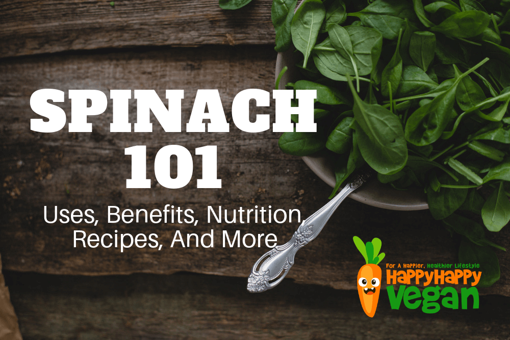 Spinach 101: Uses, Benefits, Nutrition, Recipes, And More