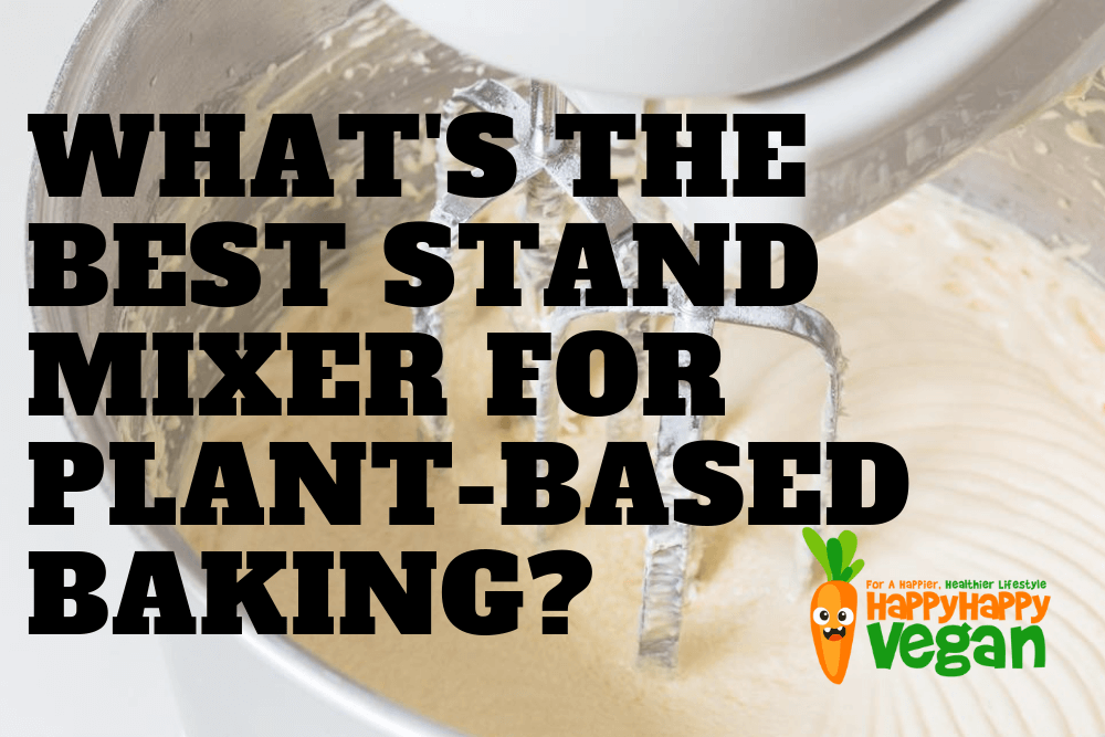 Best Stand Mixer For Plant-Based Baking: Updated 2021