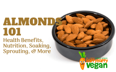 Almonds 101: Health Benefits, Nutrition, Soaking, Sprouting, & More