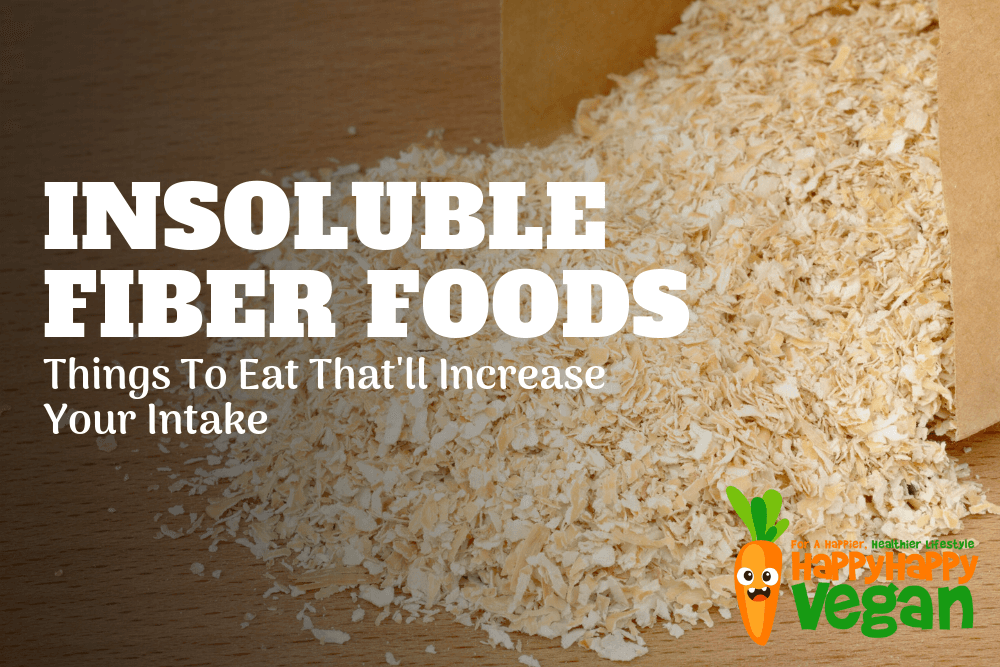 Insoluble Fiber Foods: 39 Things To Eat That'll Increase Your Intake