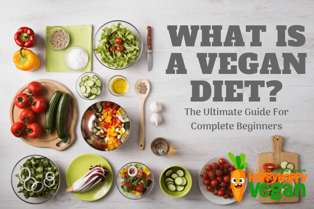 What Is A Vegan Diet? The Ultimate Guide For Complete Beginners